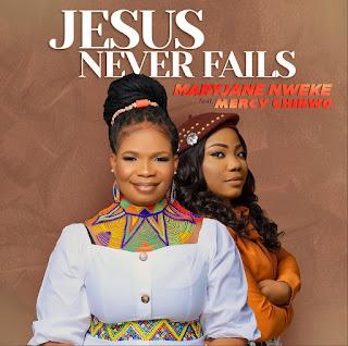 LYRICS: Jesus Never Fails - Mary Jane Nweke Ft. Mercy Chinwo
