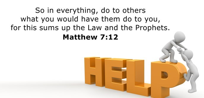 In everything, do to others what you would have them do to you, for this sums up the Law and the prophets.