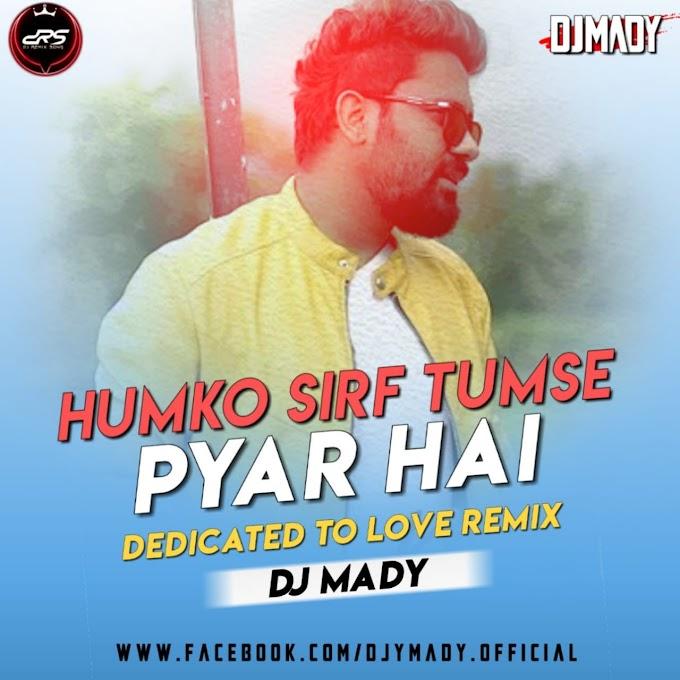Humko Sirf Tumse Pyar Hai Remix DJ Mady