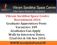 Vikram Sarabhai Space Centre Recruitment 2016 Graduate Apprentices Posts Vacancies: 109 Graduates Can Apply Walk-In-Interview Dates: 22nd Oct & 5th Nov 2016
