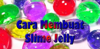 Cara Membuat Slime Jelly