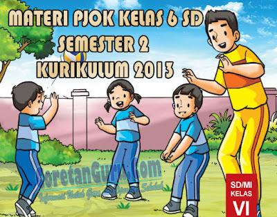 Materi PJOK Kelas 6 SD Kurikulum 2013 Semester 2 Lengkap Revisi Terbaru