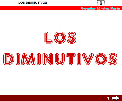 http://www.ceiploreto.es/sugerencias/cplosangeles.juntaextremadura.net/web/curso_3/lengua/diminutivos_3/diminutivos_3.html