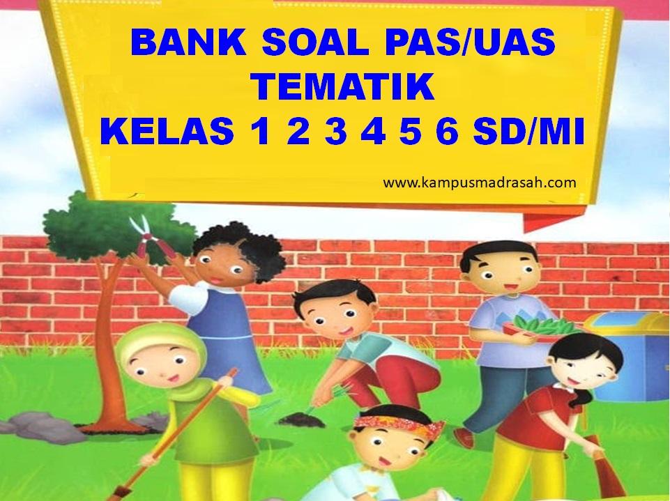 Bank Soal PAS Tematik Kelas 1 2 3 4 5 6 SD/MI Semester 1