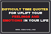 Difficult Time Quotes  For uplift your feelings and Emotions in your Life