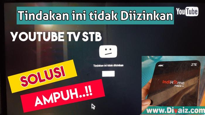 Cara Mengatasi Tindakan ini tidak diizinkan Indihome Youtube TV STB 4K B860H