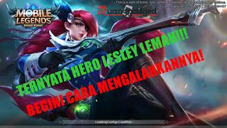 Lesley Hero Lemah! Begini Tips dan Cara Mudah Kalahkan Lesley Mobile Legends