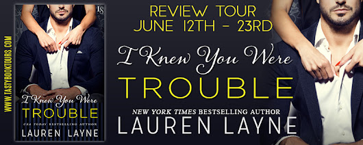 I Knew You Were Trouble by Lauren Layne + Excerpt and Giveaway!