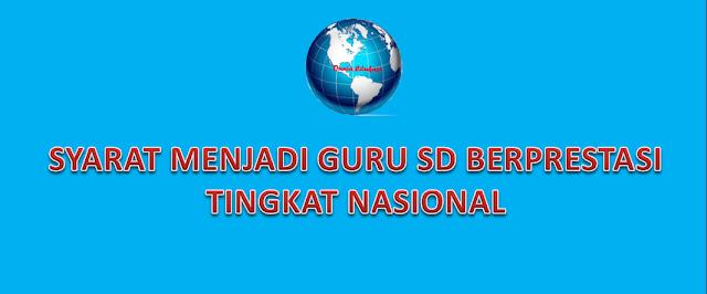 Syarat menjadi guru berprestasi tingkat nasional