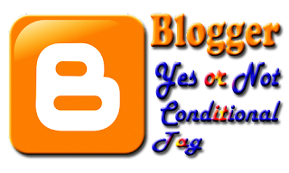 Blogger Yes or Not Conditional Tag
