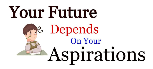 Your Future Depends On Your Aspirations Essay