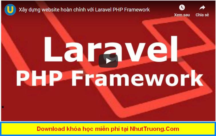 Chia sẽ miễn phí Xây dựng website hoàn chỉnh với Laravel PHP Framework