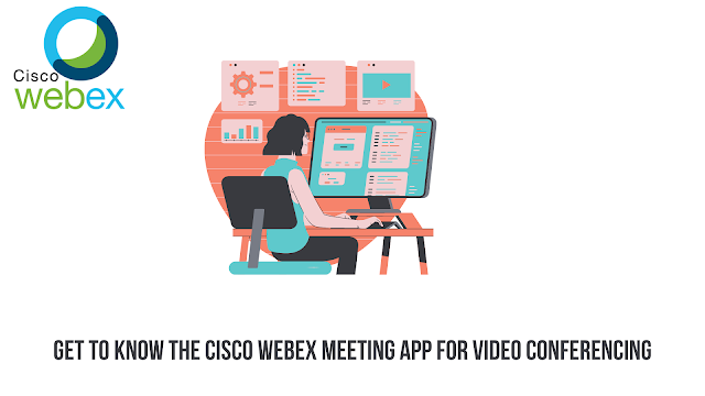Get to know the Cisco Webex Meeting App for Video Conferencing