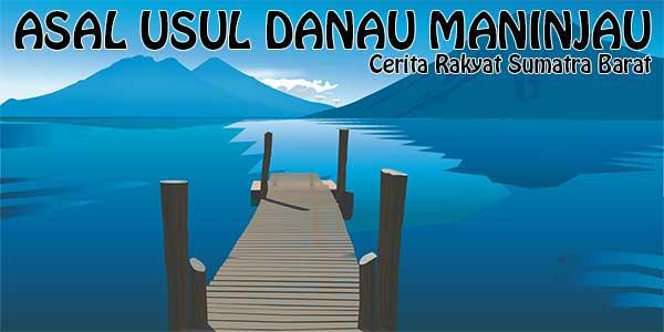 Asal Usul Danau Maninjau, Sumatera Barat
