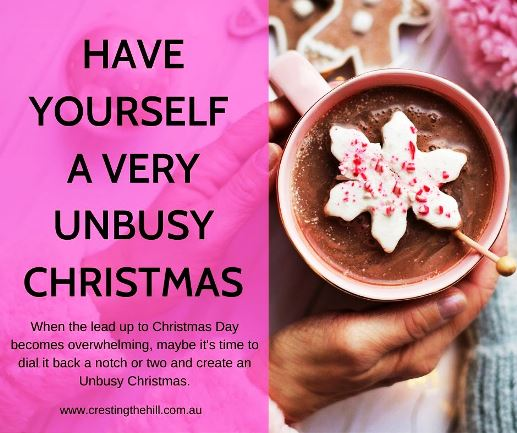When the lead up to Christmas Day becomes overwhelming, maybe it's time to dial it back a notch or two and create an Unbusy Christmas.#Christmas #Unbusy
