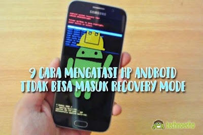cara mengatasi hp android yang tidak bisa masuk recovery mode