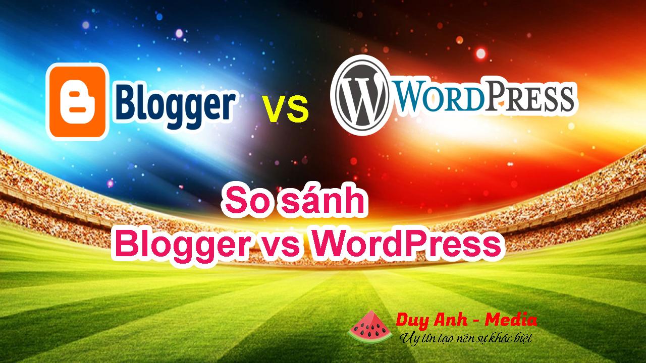 So sánh Blogger với WordPress ưu và nhược điểm
