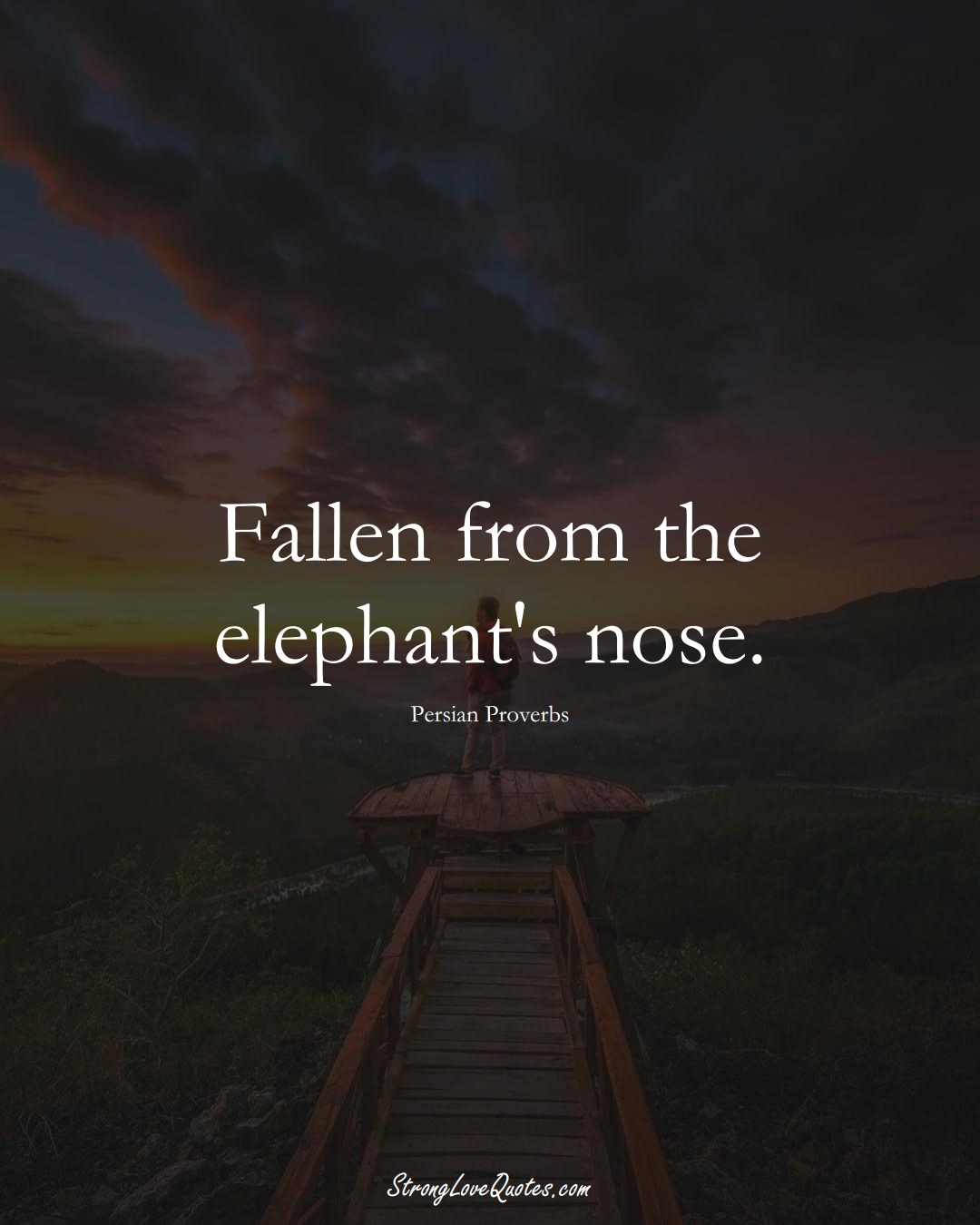 Fallen from the elephant's nose. (Persian Sayings);  #aVarietyofCulturesSayings
