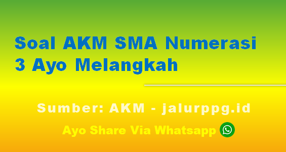 Soal AKM SMA Numerasi 3 Ayo Melangkah - www.jalurppg.id
