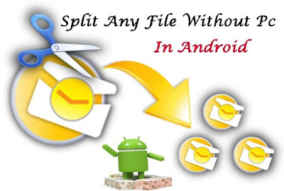 Split Any Big Files With Android Device or PC