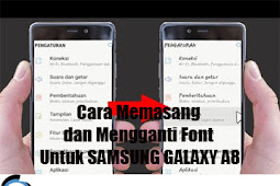 Cara Memasang dan Mengganti Font Untuk SAMSUNG GALAXY A8