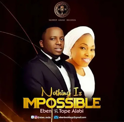 Nothing Is Impossible - Eben ft Tope Alabi