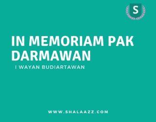 In Memoriam Pak Darmawan Oleh I Wayan
