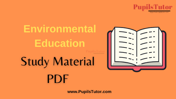 Environmental Education and Environmenal Studies (EVS) Book, Notes and Study Material in English for ba,bcom,bsc,msc,bca,bba,mca,deled,beled,ded, B.Ed Second Year, BEd 1st and 2nd Semester Download Free PDF