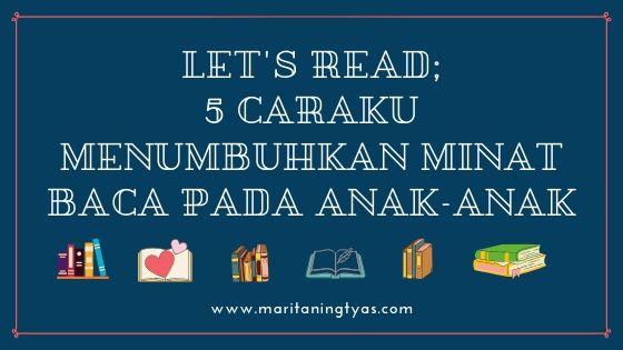 Let's Read; 5 Caraku Menumbuhkan Minat Baca pada Anak-anak