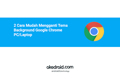 cara mengganti merubah tampilan tema background google chrome di pc laptop komputer windows 10