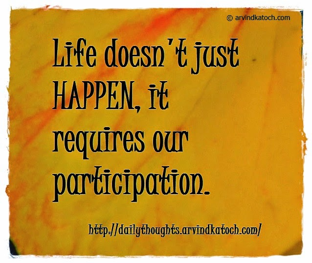Daily Quote, Daily Thought, Happen, Life Participation