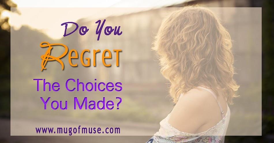 Do You Regret The Choices You Made?
