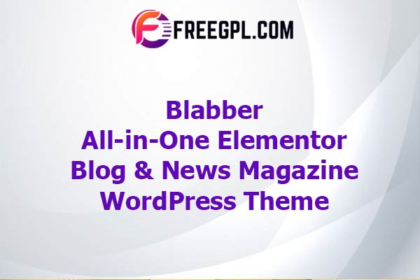 Blabber – All-in-One Elementor Blog & News Magazine WordPress Theme Nulled Download Free