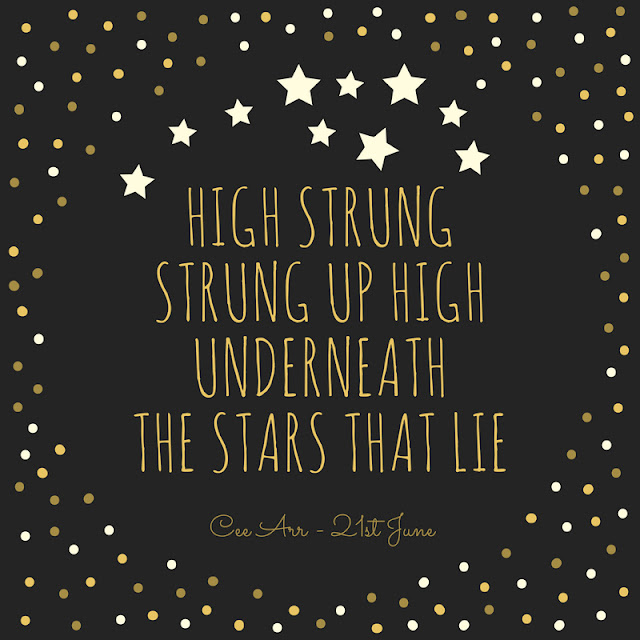 21st June// High strung  /Strung up high / Underneath / The stars that lie