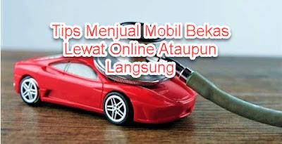 Tips Menjual Mobil Bekas Lewat Online Ataupun Langsung
