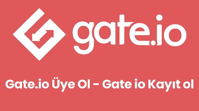 Gate.io Üye Ol - Gate io Kayıt ol
