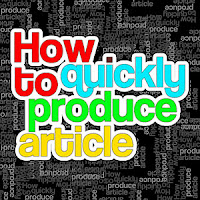 How to quickly produce articles
