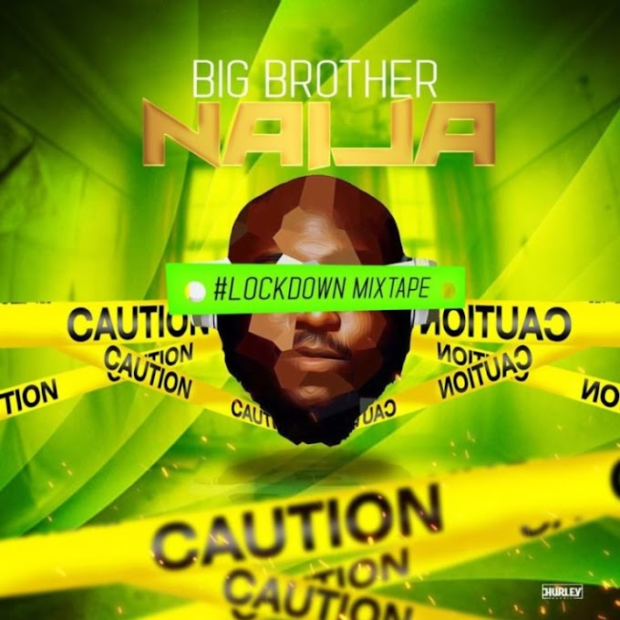 "DJ Big N – ""Big Brother Naija 2020 Lockdown Mix"" #Arewapublisize"