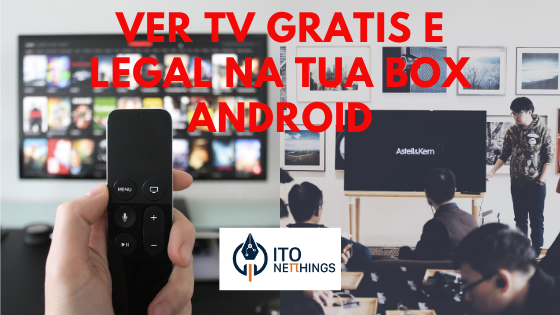 Como ver TV de forma Grátis e Legal na Tua Box Android?