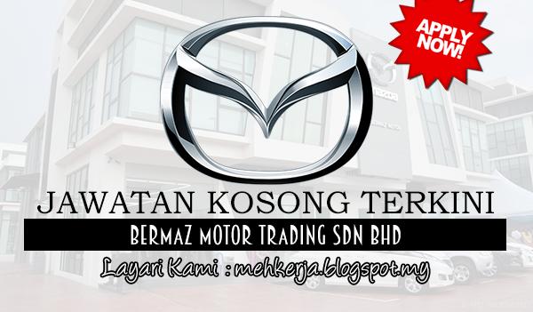 Jawatan Kosong Terkini 2017 di Bermaz Motor Trading Sdn Bhd
