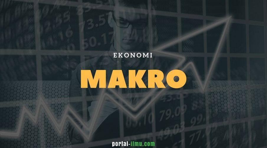 Ekonomi Makro: Sejarah, Pengertian, Fokus Pembahasan, dan Persamaan serta Perbedaannya dengan Ekonomi Mikro