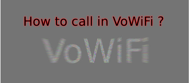 How to call in VoWiFi ? Androidwithrk