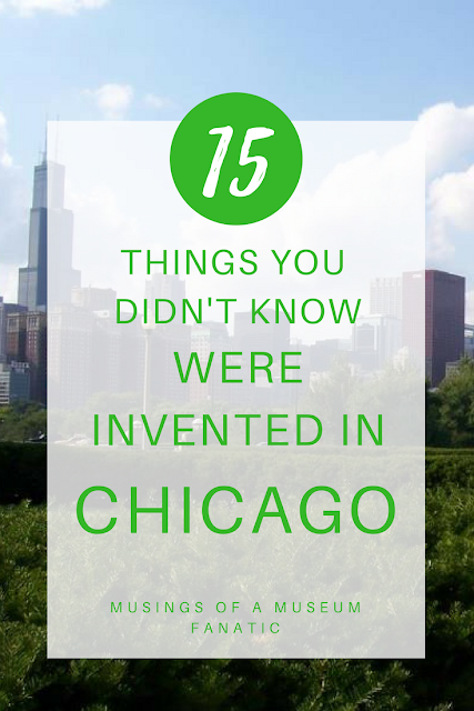 15 Things You Didn't Know Were Invented In Chicago by Musings of a Museum Fanatic