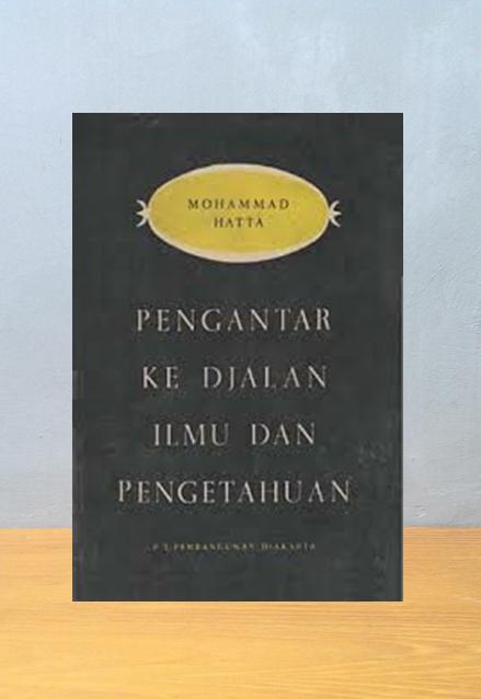PENGANTAR KE DJALAN ILMU DAN PENGETAHUAN, Mohammad Hatta