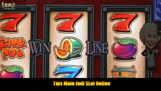Tips Main Judi SLot Online
