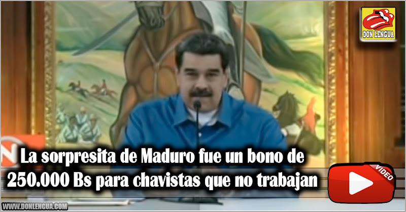 La sorpresita de Maduro fue un bono de 250.000 Bs para chavistas que no trabajan