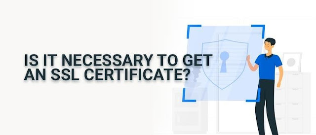 Is It Necessary to Get an SSL Certificate