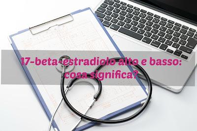 17 beta estradiolo alto e basso interpretazione