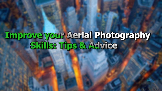 Every Photography inward this basis should larn the Aerial Photography Skills because they wi Improve your Aerial Photography Skills: Tips & Advice