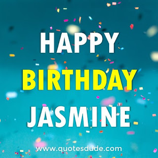 Happy Belated Birthday Jasmine.